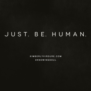 Just. Be. Human.