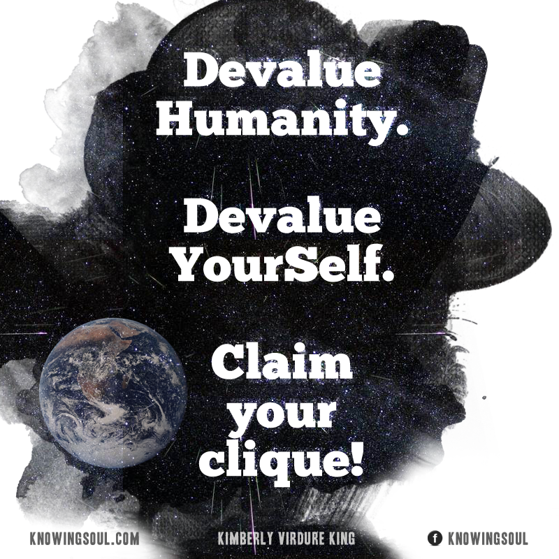 If you devalue Humanity, you're devaluing yourSelf