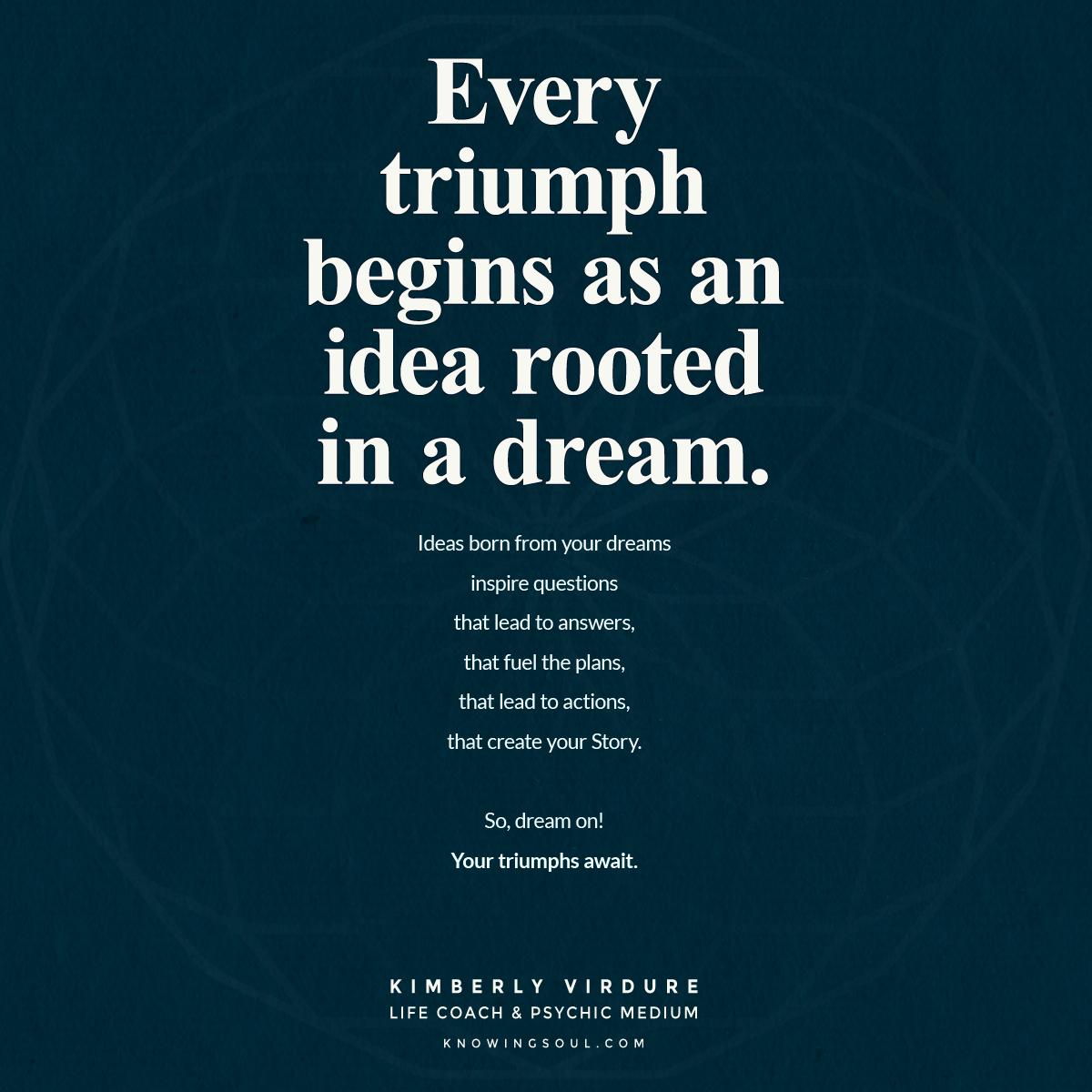 Every Triumph Begins as an Idea