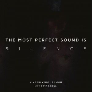 The Most Perfect Sound Is Silence